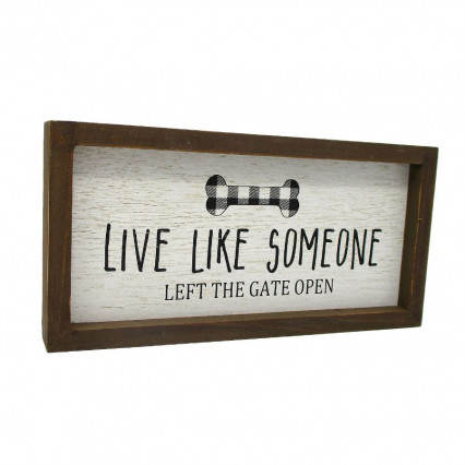 Live Like Someone Left the Gate Open Sign