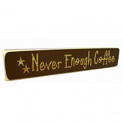 Never Enough Coffee Wooden Shelf Sign