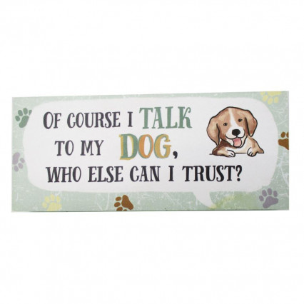 I Talk to My Dog Small Wooden Sign
