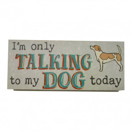 Only Talking to my Dog Wooden Sign